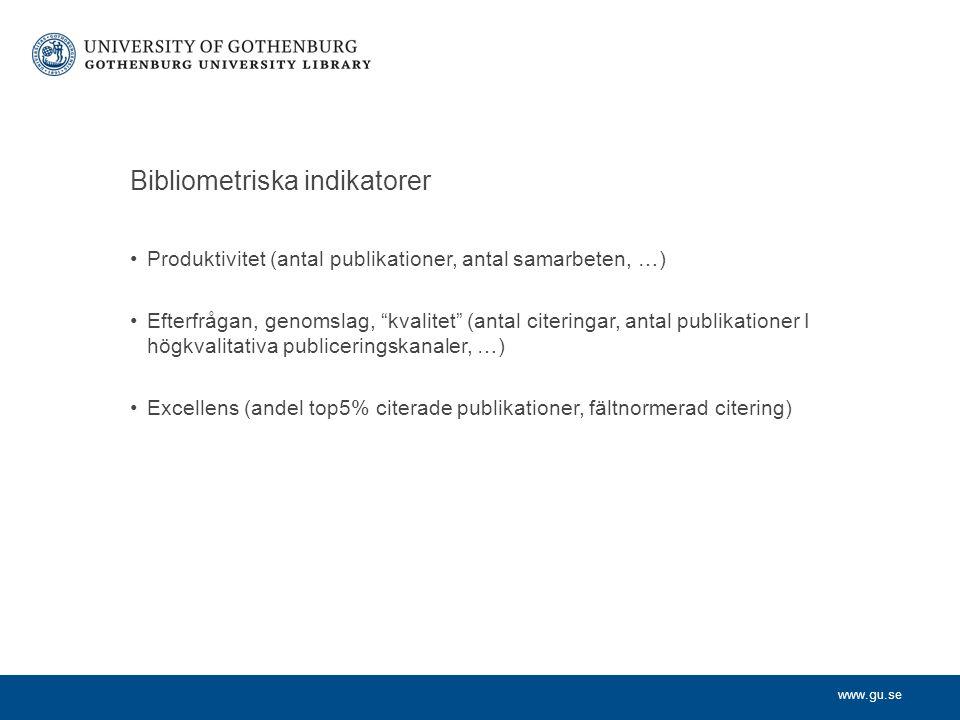 www.gu.se Bibliometriska indikatorer Produktivitet (antal publikationer, antal samarbeten, …) Efterfrågan, genomslag, kvalitet (antal citeringar, antal publikationer I högkvalitativa publiceringskanaler, …) Excellens (andel top5% citerade publikationer, fältnormerad citering)