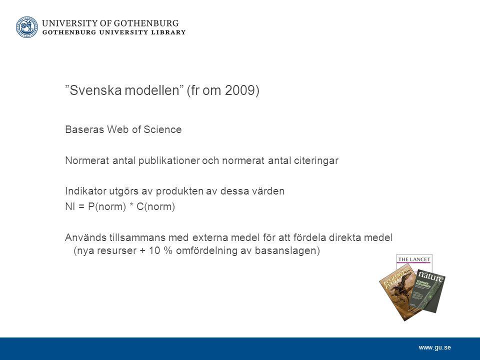www.gu.se Svenska modellen (fr om 2009) Baseras Web of Science Normerat antal publikationer och normerat antal citeringar Indikator utgörs av produkten av dessa värden NI = P(norm) * C(norm) Används tillsammans med externa medel för att fördela direkta medel (nya resurser + 10 % omfördelning av basanslagen)