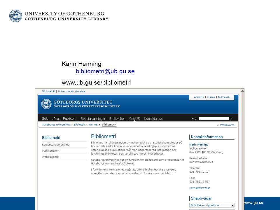 www.gu.se Karin Henning bibliometri@ub.gu.se bibliometri@ub.gu.se www.ub.gu.se/bibliometri