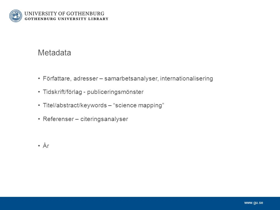 "www.gu.se Metadata Författare, adresser – samarbetsanalyser, internationalisering Tidskrift/förlag - publiceringsmönster Titel/abstract/keywords – ""sc"