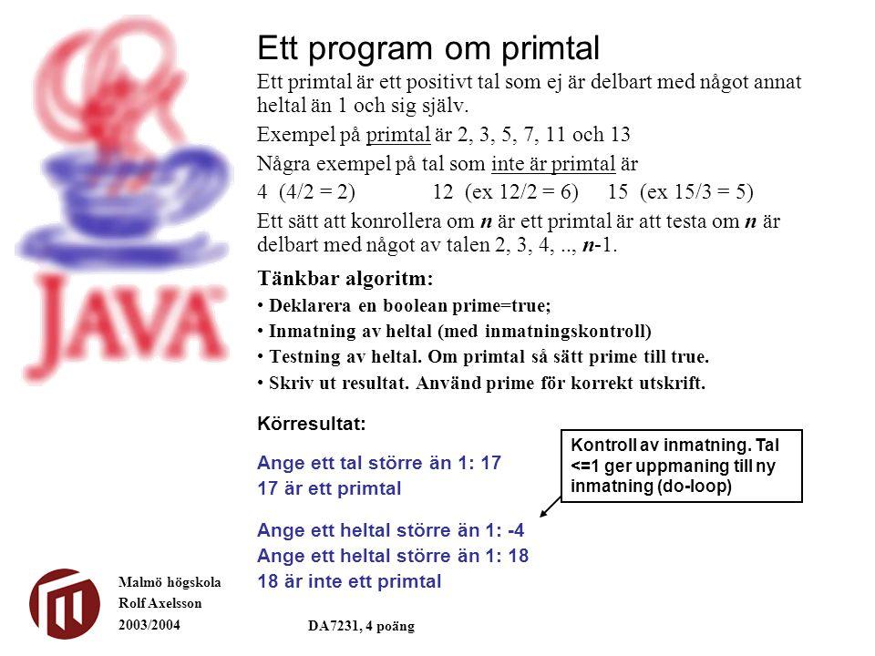 Malmö högskola Rolf Axelsson 2003/2004 DA7231, 4 poäng Ett primtal är ett positivt tal som ej är delbart med något annat heltal än 1 och sig själv. Ex