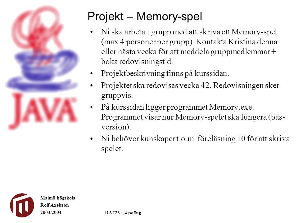 Malmö högskola Rolf Axelsson 2003/2004 DA7231, 4 poäng Ni ska arbeta i grupp med att skriva ett Memory-spel (max 4 personer per grupp). Kontakta Krist