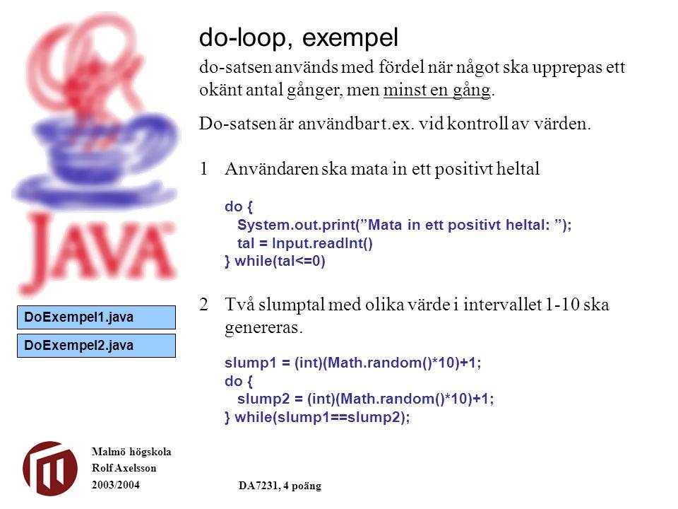 Malmö högskola Rolf Axelsson 2003/2004 DA7231, 4 poäng 1Användaren ska mata in ett positivt heltal do { System.out.print( Mata in ett positivt heltal: ); tal = Input.readInt() } while(tal<=0) 2Två slumptal med olika värde i intervallet 1-10 ska genereras.