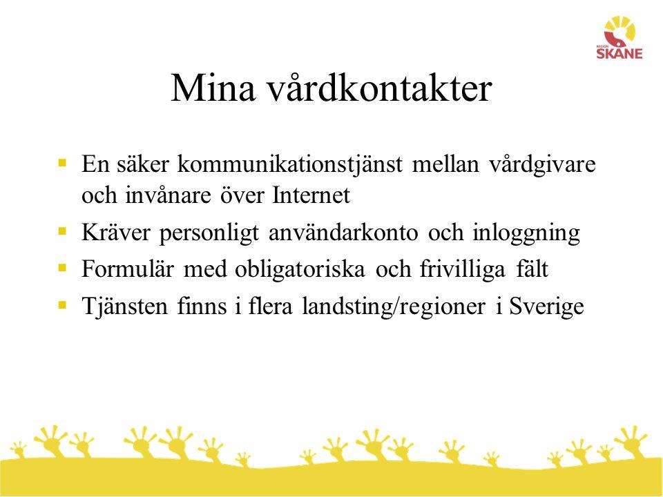 Statistik nationellt - oktober 2008 Registrerade användarkonton  137 000 patienter (Skåne 13 200)  9 800 vårdgivare (Skåne 1 500) 600 anslutna mottagningar (Skåne 90)  Vårdcentraler/husläkarmottagningar  Specialistmottagningar