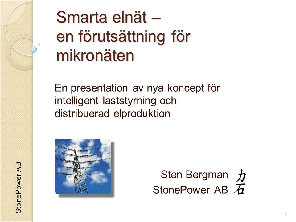 StonePower AB 1 Smarta elnät – en förutsättning för mikronäten En presentation av nya koncept för intelligent laststyrning och distribuerad elproduktion Sten Bergman StonePower AB