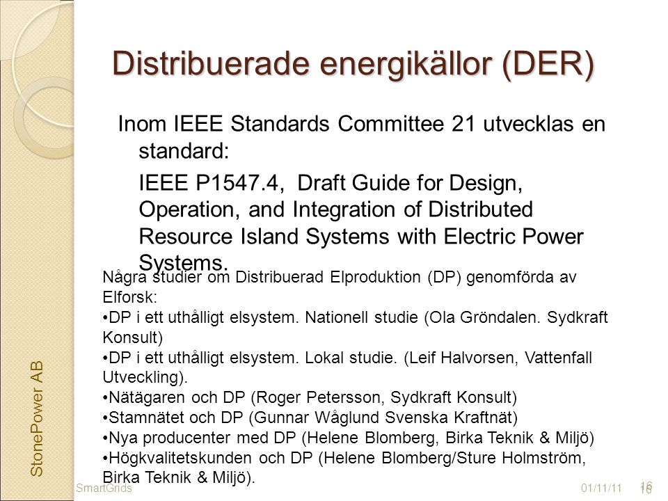 StonePower AB 16 Distribuerade energikällor (DER) Inom IEEE Standards Committee 21 utvecklas en standard: IEEE P1547.4, Draft Guide for Design, Operat