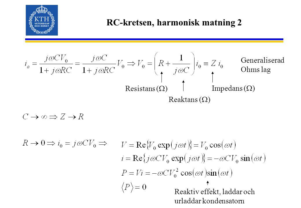 RC-kretsen, harmonisk matning 2 Impedans (  ) Resistans (  ) Reaktans (  ) Reaktiv effekt, laddar och urladdar kondensatorn Generaliserad Ohms lag