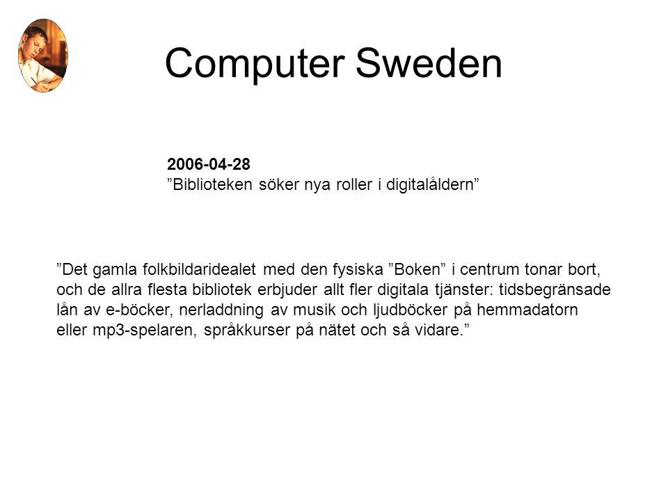 Computer Sweden 2006-04-28 Biblioteken söker nya roller i digitalåldern Det gamla folkbildaridealet med den fysiska Boken i centrum tonar bort, och de allra flesta bibliotek erbjuder allt fler digitala tjänster: tidsbegränsade lån av e-böcker, nerladdning av musik och ljudböcker på hemmadatorn eller mp3-spelaren, språkkurser på nätet och så vidare.