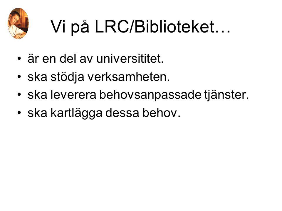 Vi på LRC/Biblioteket… är en del av universititet.