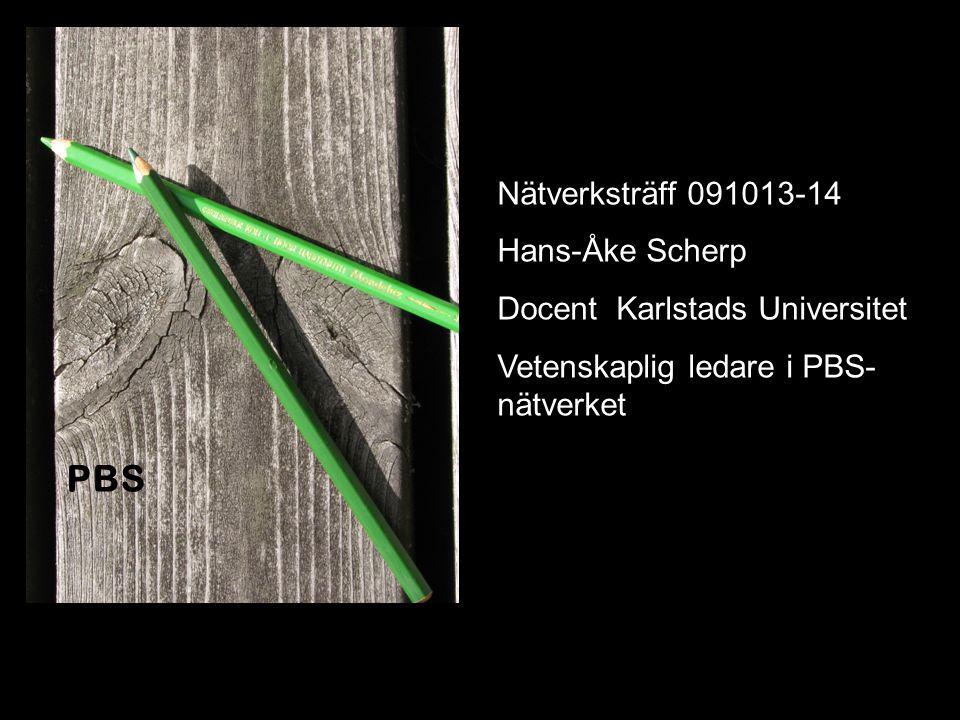 PBS Nätverksträff 091013-14 Hans-Åke Scherp Docent Karlstads Universitet Vetenskaplig ledare i PBS- nätverket
