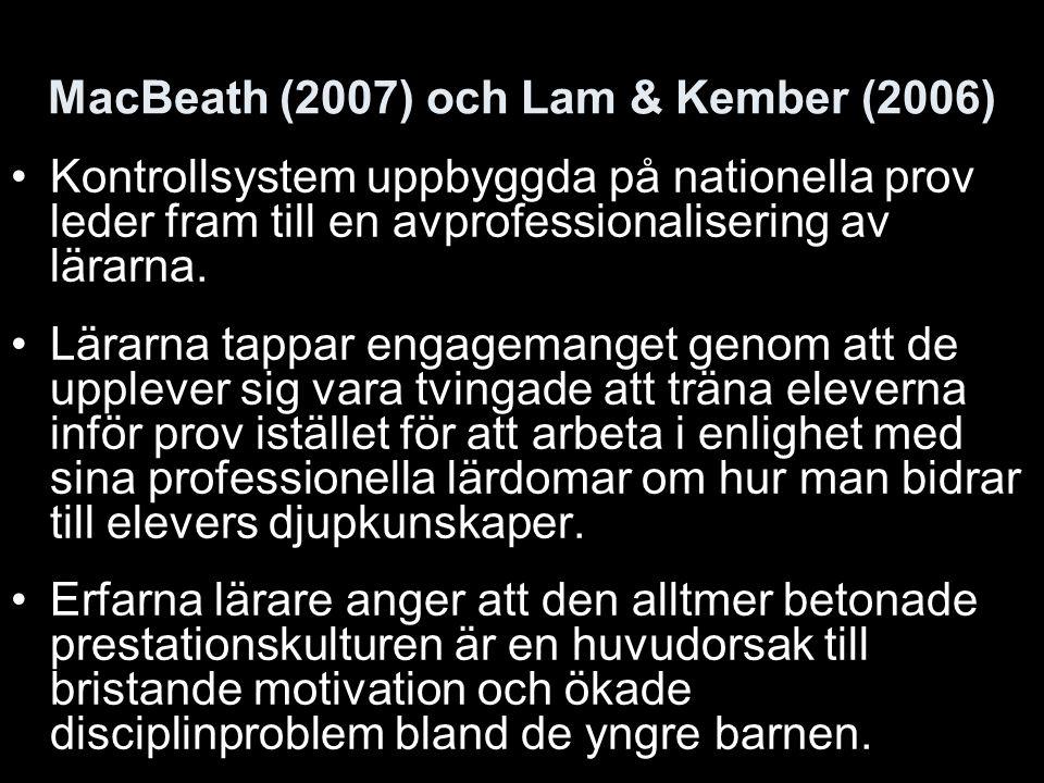 MacBeath (2007) och Lam & Kember (2006) Kontrollsystem uppbyggda på nationella prov leder fram till en avprofessionalisering av lärarna. Lärarna tappa