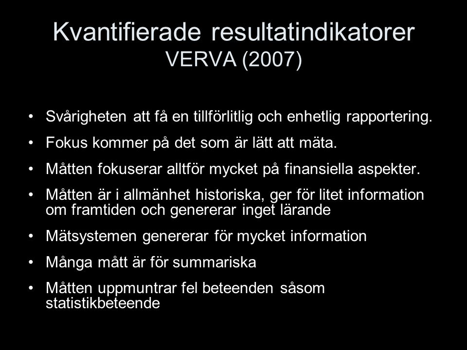 Kvantifierade resultatindikatorer VERVA (2007) Svårigheten att få en tillförlitlig och enhetlig rapportering. Fokus kommer på det som är lätt att mäta