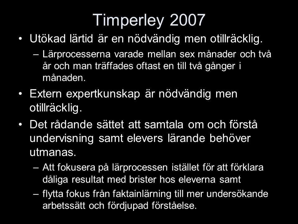Timperley 2007 Utökad lärtid är en nödvändig men otillräcklig. –Lärprocesserna varade mellan sex månader och två år och man träffades oftast en till t