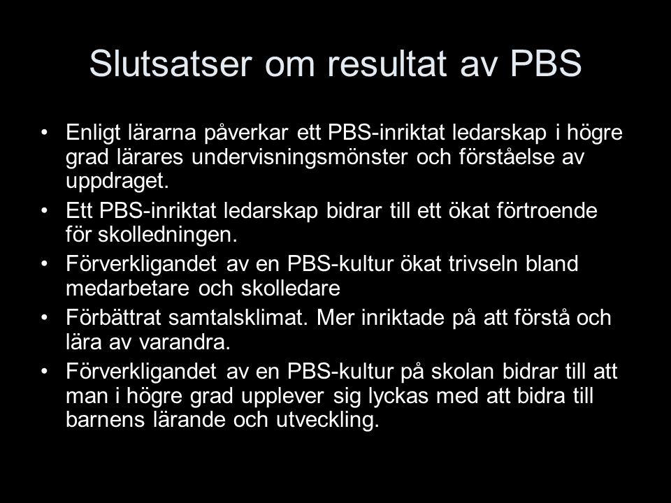 Slutsatser om resultat av PBS Enligt lärarna påverkar ett PBS-inriktat ledarskap i högre grad lärares undervisningsmönster och förståelse av uppdraget.