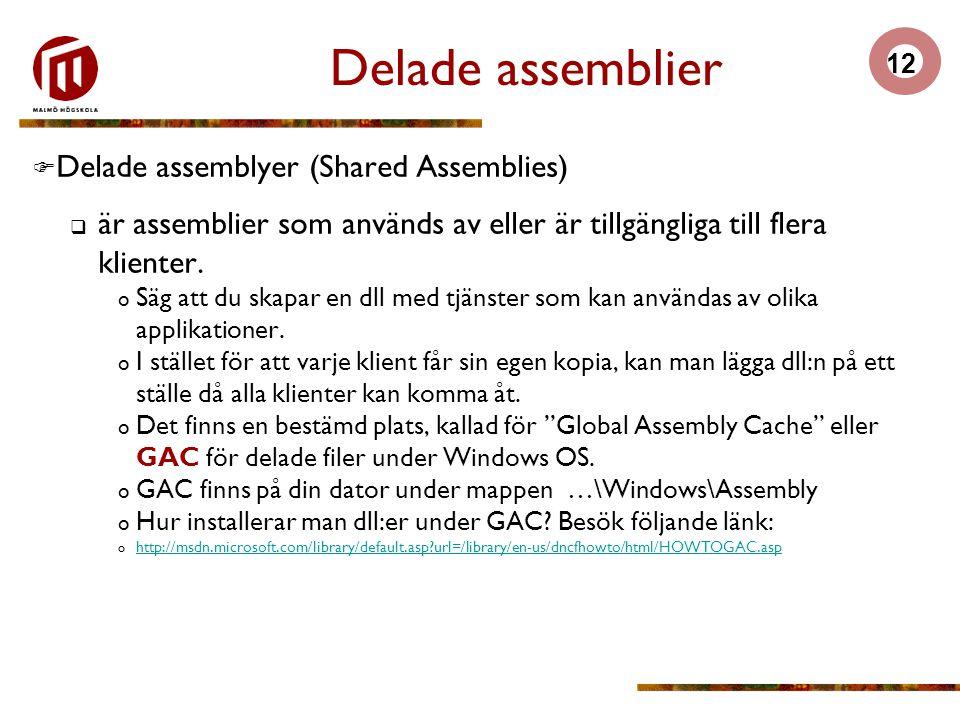 12 Delade assemblier  Delade assemblyer (Shared Assemblies)  är assemblier som används av eller är tillgängliga till flera klienter.