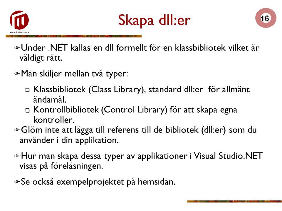 16 Skapa dll:er  Under.NET kallas en dll formellt för en klassbibliotek vilket är väldigt rätt.