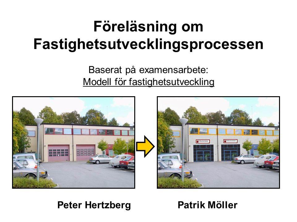 Peter Hertzberg Patrik Möller Baserat på examensarbete: Modell för fastighetsutveckling