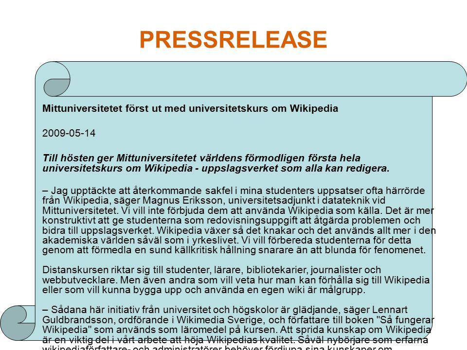 PRESSRELEASE Mittuniversitetet först ut med universitetskurs om Wikipedia 2009-05-14 Till hösten ger Mittuniversitetet världens förmodligen första hela universitetskurs om Wikipedia - uppslagsverket som alla kan redigera.