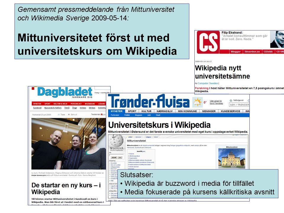 Gemensamt pressmeddelande från Mittuniversitet och Wikimedia Sverige 2009-05-14: Mittuniversitetet först ut med universitetskurs om Wikipedia Slutsatser: Wikipedia är buzzword i media för tillfället Media fokuserade på kursens källkritiska avsnitt