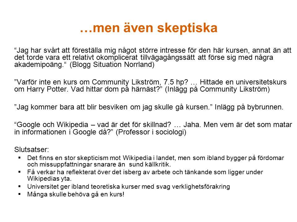 …men även skeptiska Jag har svårt att föreställa mig något större intresse för den här kursen, annat än att det torde vara ett relativt okomplicerat tillvägagångssätt att förse sig med några akademipoäng. (Blogg Situation Norrland) Varför inte en kurs om Community Likström, 7.5 hp.