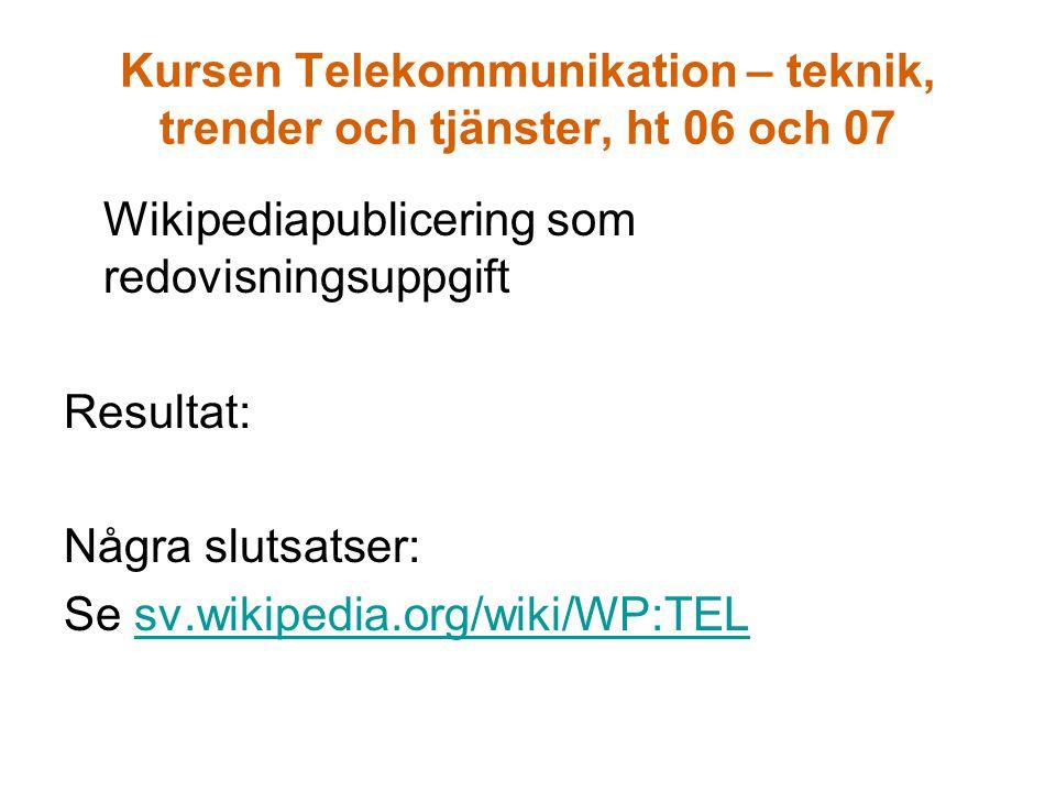 Kursen Telekommunikation – teknik, trender och tjänster, ht 06 och 07 Wikipediapublicering som redovisningsuppgift Resultat: Några slutsatser: Se sv.wikipedia.org/wiki/WP:TELsv.wikipedia.org/wiki/WP:TEL
