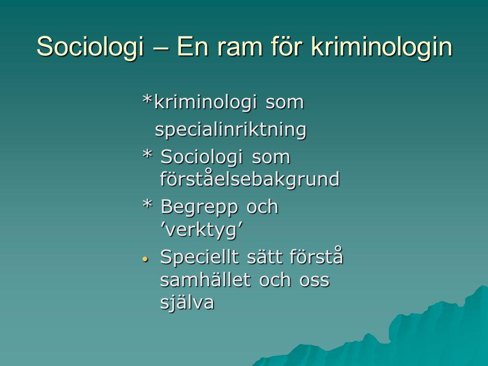 Sociologi – En ram för kriminologin *kriminologi som specialinriktning specialinriktning * Sociologi som förståelsebakgrund * Begrepp och 'verktyg' Sp