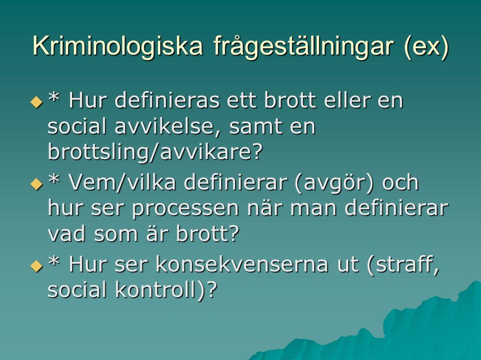 Kriminologiska frågeställningar (ex)  * Hur definieras ett brott eller en social avvikelse, samt en brottsling/avvikare?  * Vem/vilka definierar (av