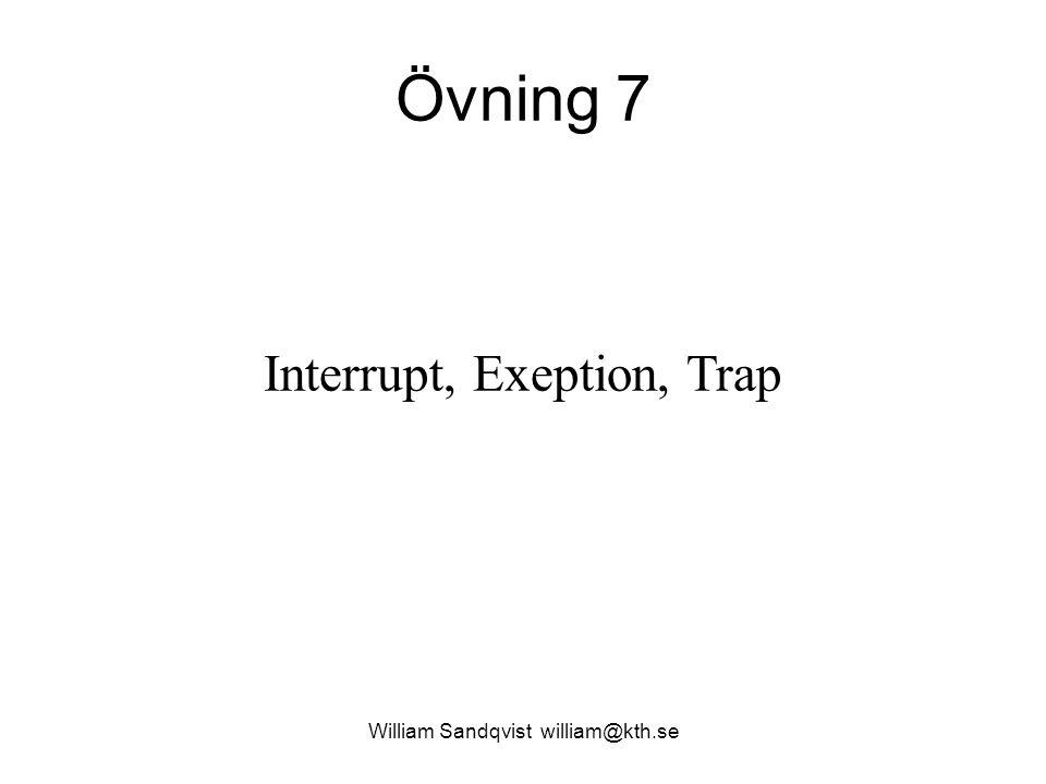 William Sandqvist william@kth.se Övning 7 Interrupt, Exeption, Trap