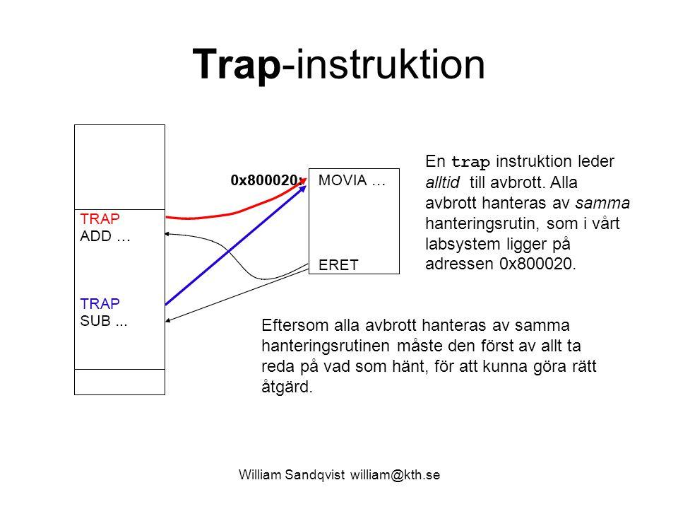 Trap-instruktion En trap instruktion leder alltid till avbrott. Alla avbrott hanteras av samma hanteringsrutin, som i vårt labsystem ligger på adresse