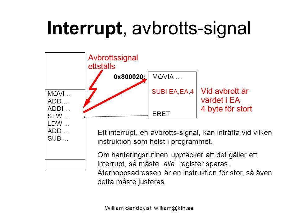 William Sandqvist william@kth.se Interrupt, avbrotts-signal Ett interrupt, en avbrotts-signal, kan inträffa vid vilken instruktion som helst i programmet.
