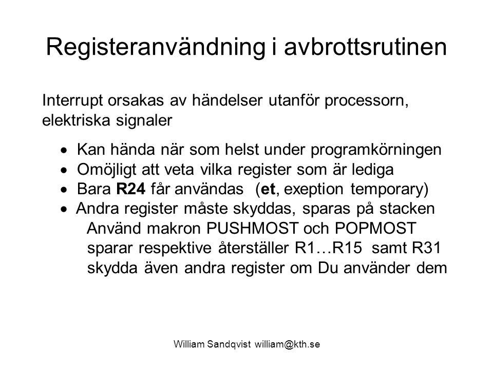 William Sandqvist william@kth.se Registeranvändning i avbrottsrutinen Interrupt orsakas av händelser utanför processorn, elektriska signaler  Kan hän