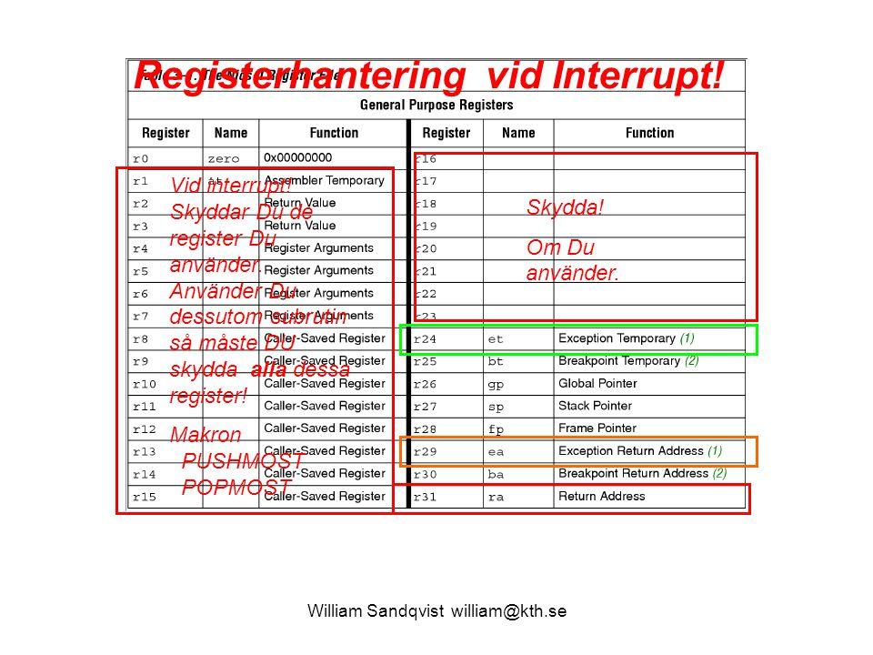 William Sandqvist william@kth.se Vid interrupt! Skyddar Du de register Du använder. Använder Du dessutom subrutin så måste DU skydda alla dessa regist