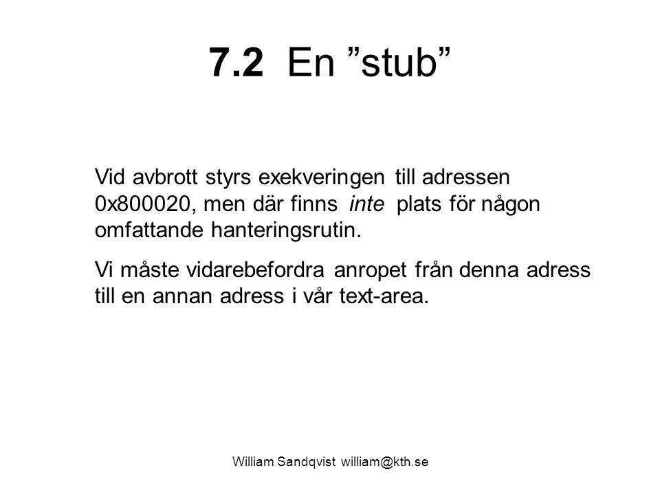William Sandqvist william@kth.se 7.2 En stub Vid avbrott styrs exekveringen till adressen 0x800020, men där finns inte plats för någon omfattande hanteringsrutin.