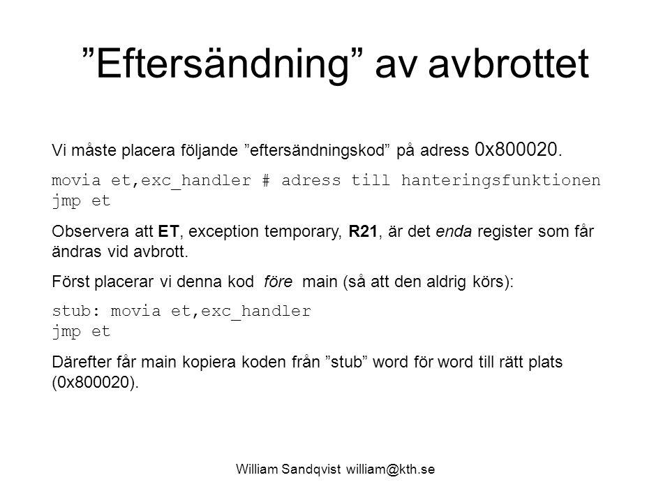 """William Sandqvist william@kth.se """"Eftersändning"""" av avbrottet Vi måste placera följande """"eftersändningskod"""" på adress 0x800020. movia et,exc_handler #"""