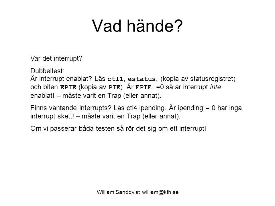 William Sandqvist william@kth.se Vad hände? Var det interrupt? Dubbeltest: Är interrupt enablat? Läs ctl1, estatus, (kopia av statusregistret) och bit