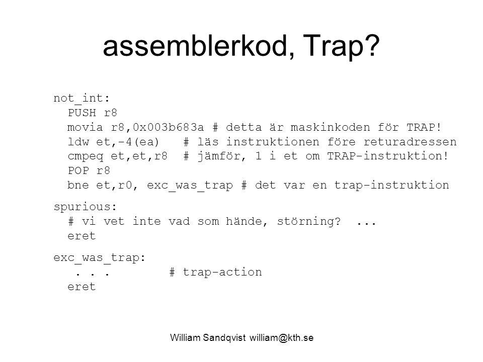 William Sandqvist william@kth.se assemblerkod, Trap? not_int: PUSH r8 movia r8,0x003b683a # detta är maskinkoden för TRAP! ldw et,-4(ea) # läs instruk