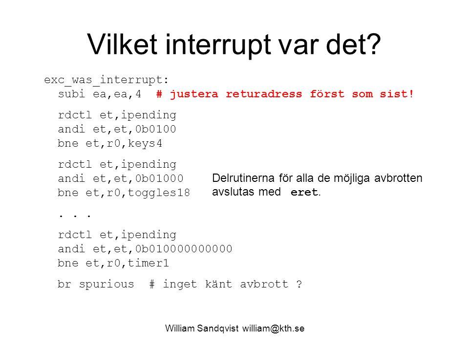 William Sandqvist william@kth.se Vilket interrupt var det? exc_was_interrupt: subi ea,ea,4 # justera returadress först som sist! rdctl et,ipending and