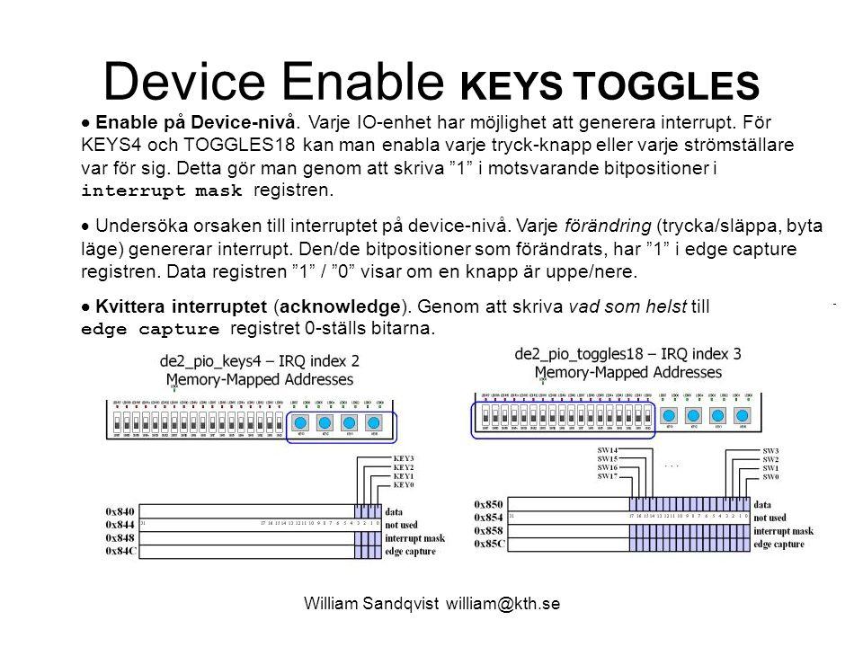 William Sandqvist william@kth.se Device Enable KEYS TOGGLES  Enable på Device-nivå. Varje IO-enhet har möjlighet att generera interrupt. För KEYS4 oc