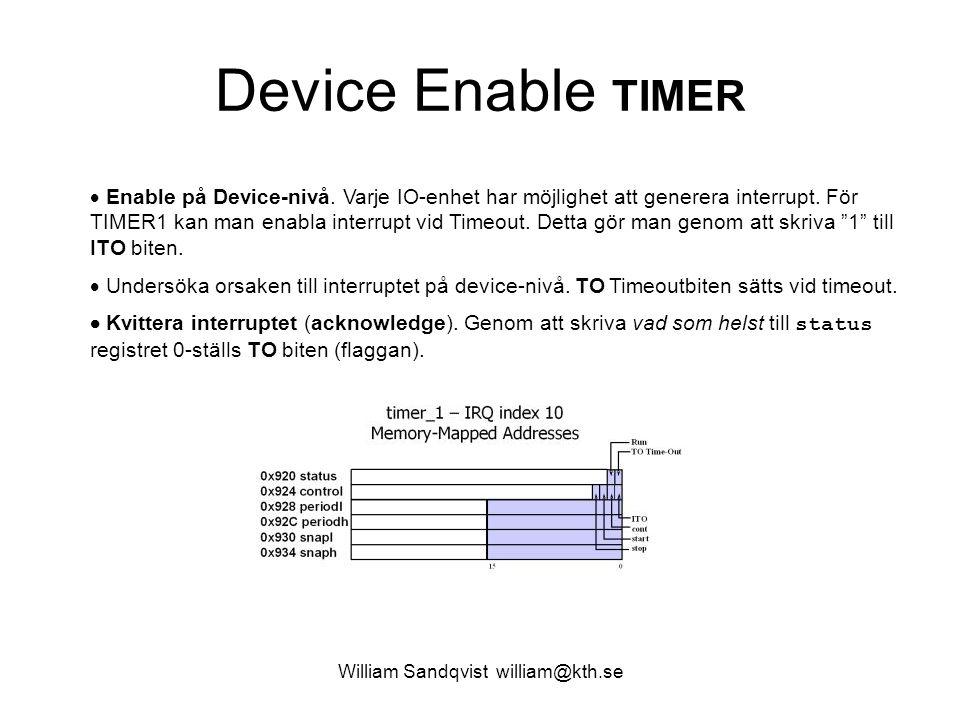 William Sandqvist william@kth.se Device Enable TIMER  Enable på Device-nivå. Varje IO-enhet har möjlighet att generera interrupt. För TIMER1 kan man