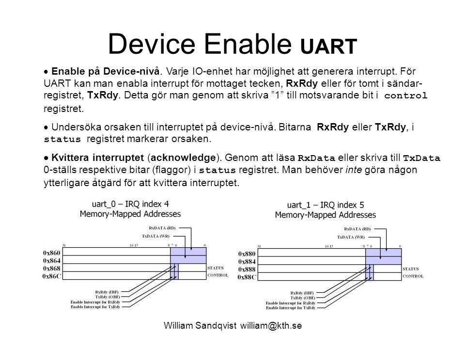 William Sandqvist william@kth.se Device Enable UART  Enable på Device-nivå. Varje IO-enhet har möjlighet att generera interrupt. För UART kan man ena