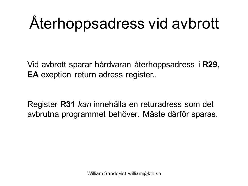 William Sandqvist william@kth.se Återhoppsadress vid avbrott Vid avbrott sparar hårdvaran återhoppsadress i R29, EA exeption return adress register..
