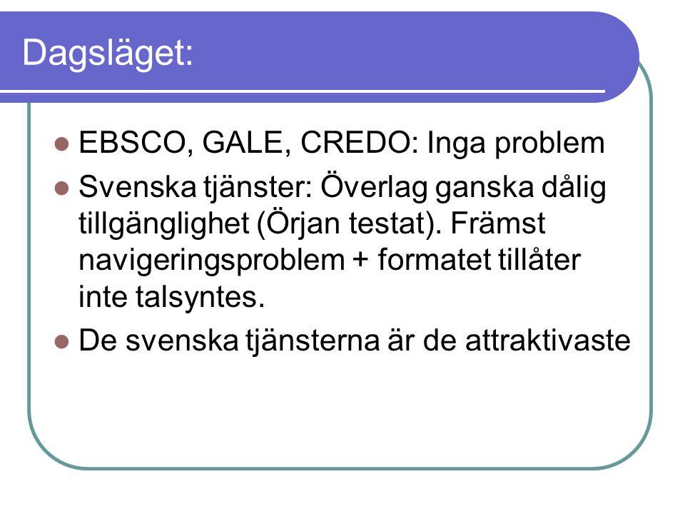 Dagsläget: EBSCO, GALE, CREDO: Inga problem Svenska tjänster: Överlag ganska dålig tillgänglighet (Örjan testat).