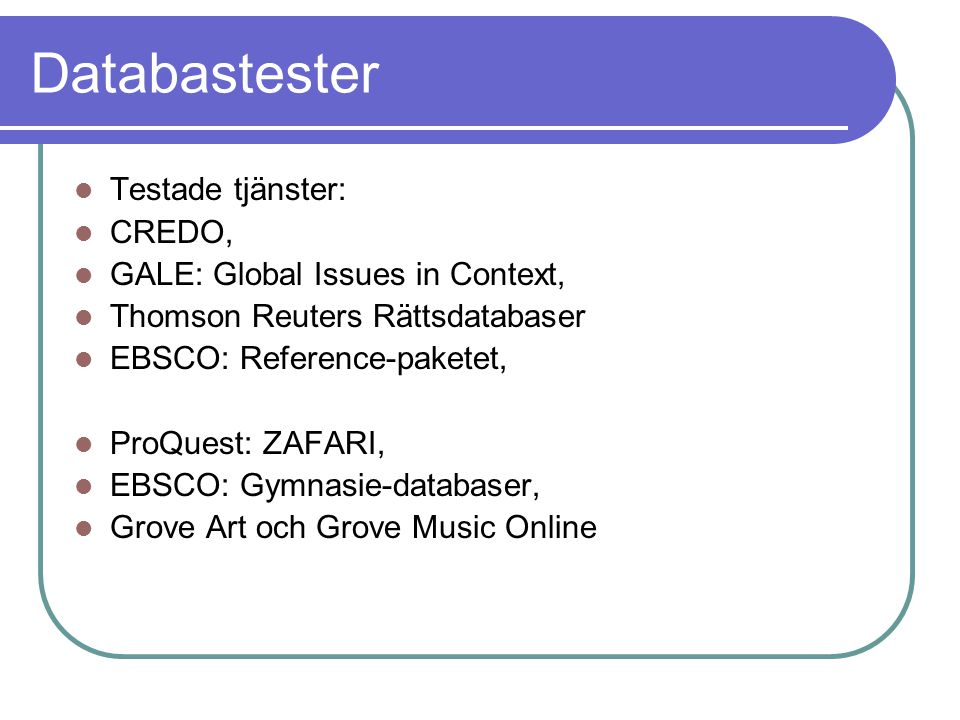 Databastester Testade tjänster: CREDO, GALE: Global Issues in Context, Thomson Reuters Rättsdatabaser EBSCO: Reference-paketet, ProQuest: ZAFARI, EBSCO: Gymnasie-databaser, Grove Art och Grove Music Online