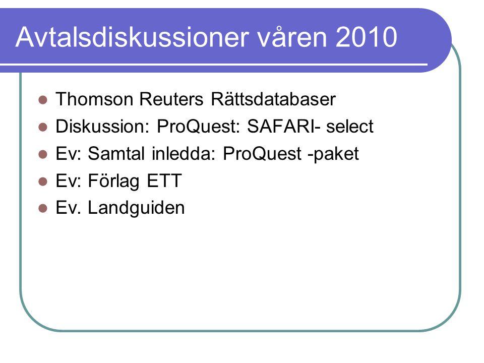 Avtalsdiskussioner våren 2010 Thomson Reuters Rättsdatabaser Diskussion: ProQuest: SAFARI- select Ev: Samtal inledda: ProQuest -paket Ev: Förlag ETT Ev.