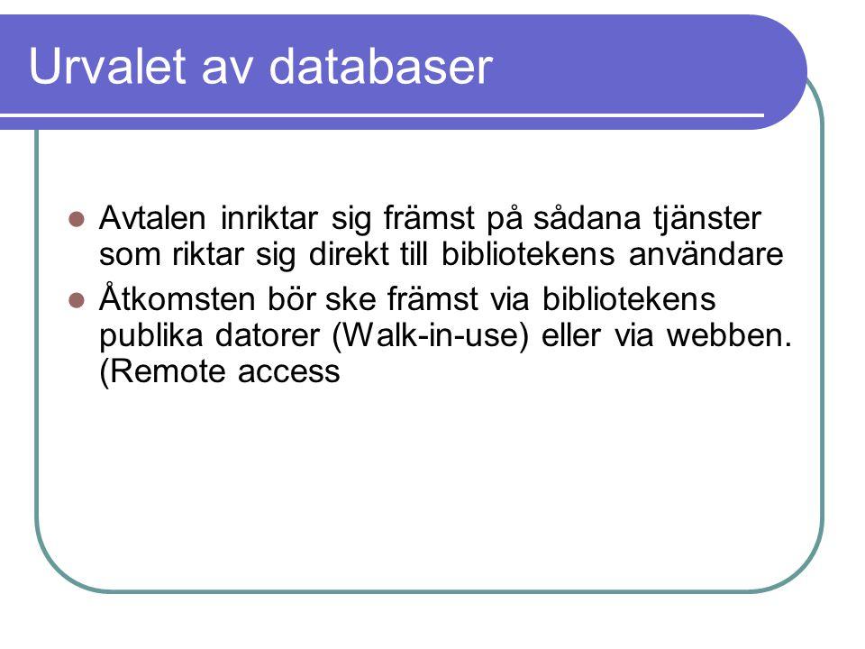 Urvalet av databaser Avtalen inriktar sig främst på sådana tjänster som riktar sig direkt till bibliotekens användare Åtkomsten bör ske främst via bibliotekens publika datorer (Walk-in-use) eller via webben.