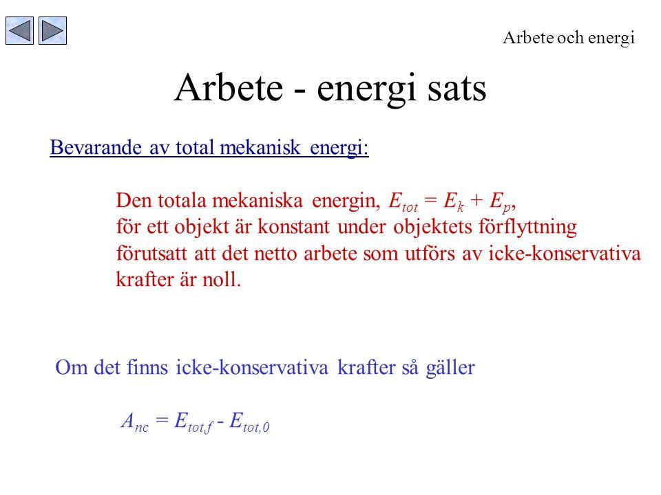 Arbete - energi sats Arbete och energi Bevarande av total mekanisk energi: Den totala mekaniska energin, E tot = E k + E p, för ett objekt är konstant