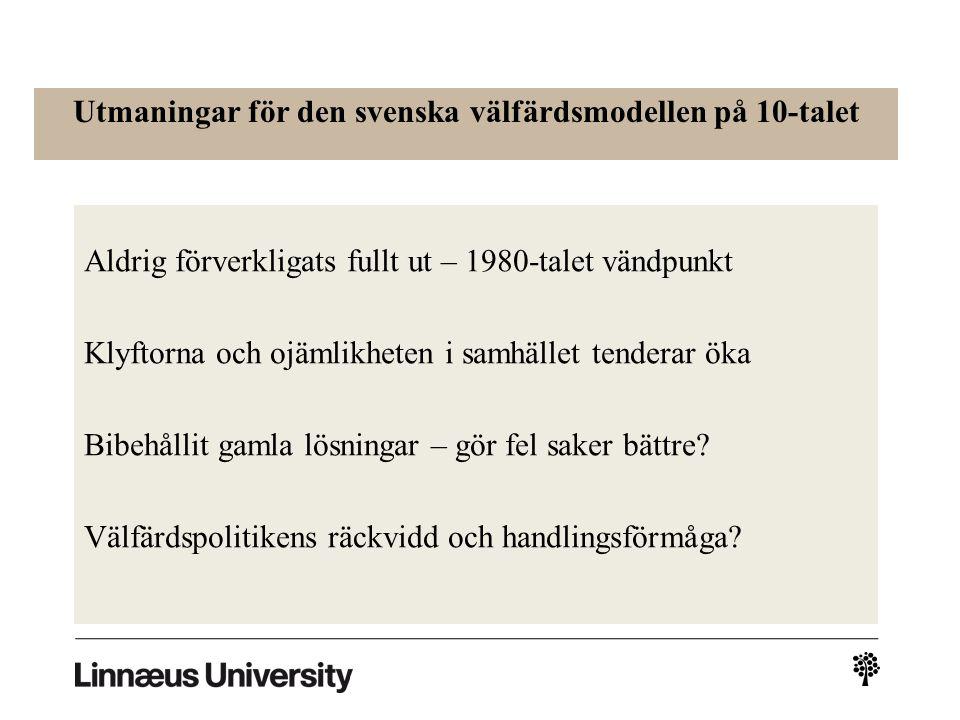 Utmaningar för den svenska välfärdsmodellen på 10-talet Aldrig förverkligats fullt ut – 1980-talet vändpunkt Klyftorna och ojämlikheten i samhället tenderar öka Bibehållit gamla lösningar – gör fel saker bättre.
