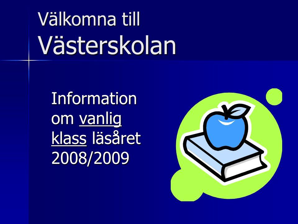 Välkomna till Västerskolan Information om vanlig klass läsåret 2008/2009