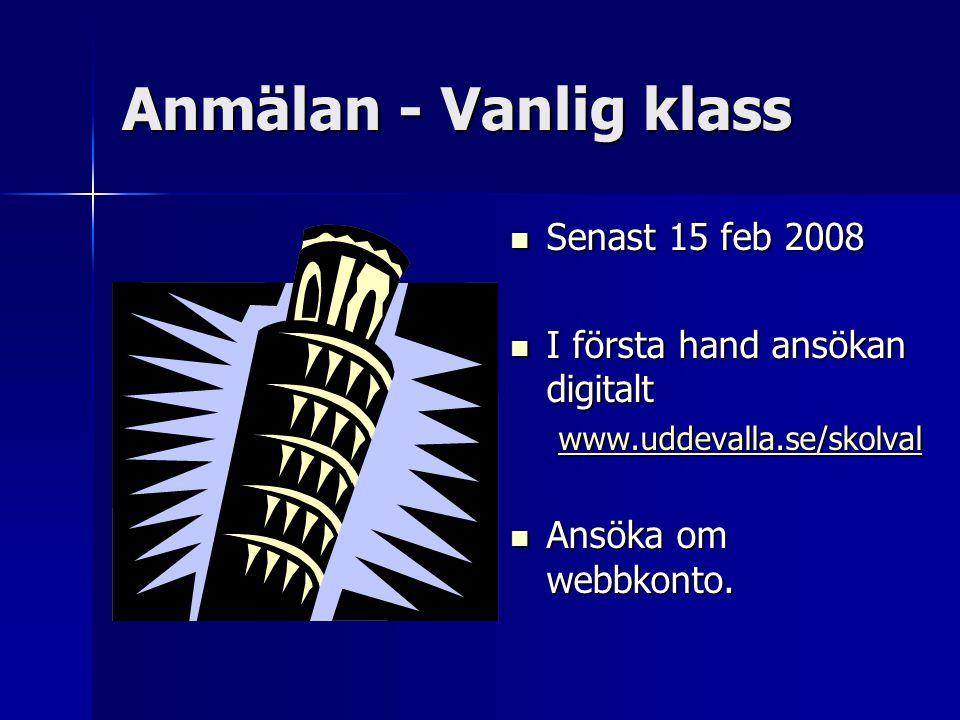 Anmälan - Vanlig klass Senast 15 feb 2008 Senast 15 feb 2008 I första hand ansökan digitalt I första hand ansökan digitalt www.uddevalla.se/skolval Ansöka om webbkonto.