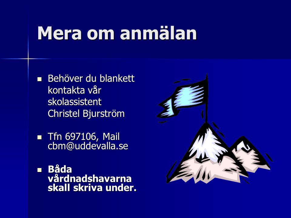 Mera om anmälan Behöver du blankett Behöver du blankett kontakta vår skolassistent Christel Bjurström Tfn 697106, Mail cbm@uddevalla.se Tfn 697106, Mail cbm@uddevalla.se Båda vårdnadshavarna skall skriva under.